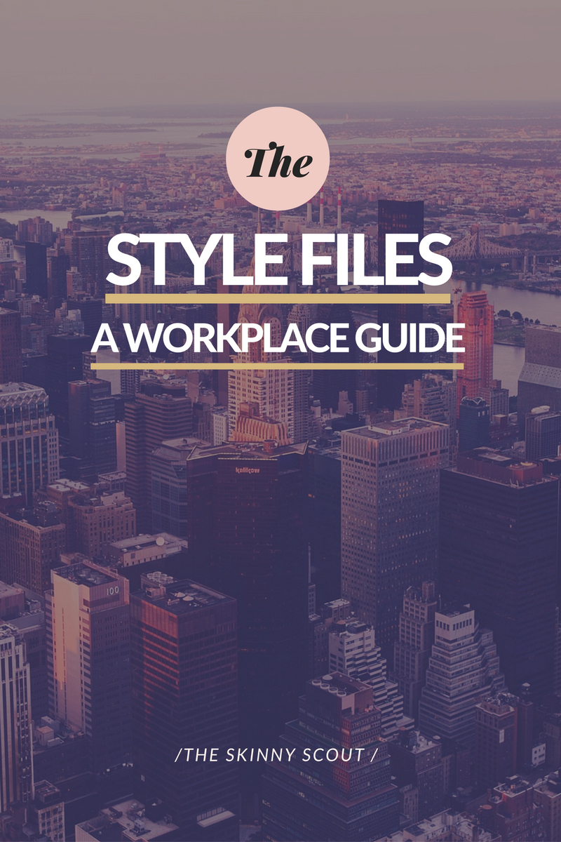 The Style Files - A Workplace Guide - The Skinny Scout