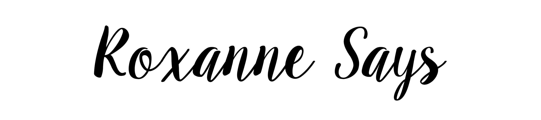 Roxanne Says